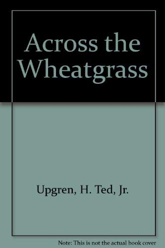ACROSS THE WHEATGRASS: Upgren, H. Ted