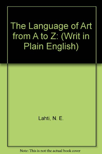 9780962014734: The Language of Art from A to Z: Writ in Plain English (Plain Talk About Art)