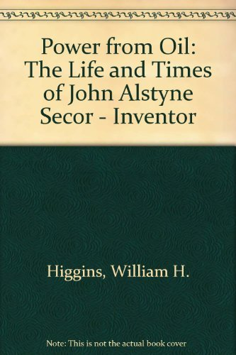 9780962021107: Power from Oil: The Life and Times of John Alstyne Secor - Inventor