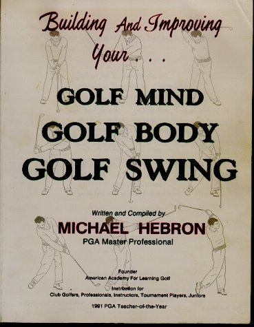 Building and Improving Your Golf Mind, Golf Body, Golf Swing: Hebron, Michael