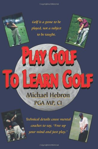 9780962021497: Play Golf to Learn Golf