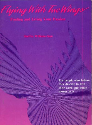 Flying With Two Wings: Finding and Living Your Passion: Williams-Sam, Sheffra