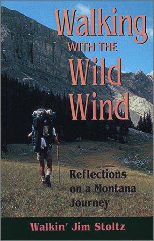 Walking with the Wild Wind: Reflections on: Stoltz, Walkin' Jim