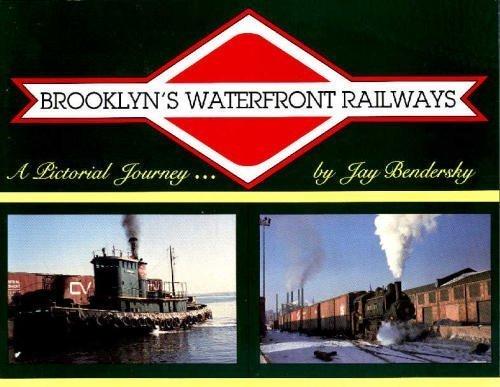 Brooklyn's Waterfront Railways: A Pictorial Journey: Bendersky, Jay