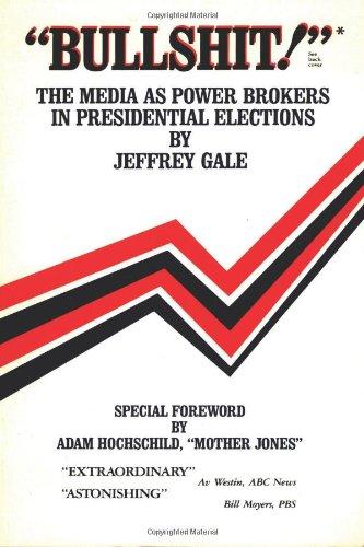 Bullshit: The Media as Power Brokers in: Jeffrey H. Gale