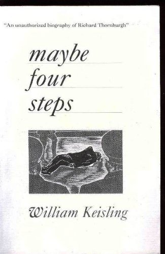 """MAYBE FOUR STEPS, """"An Unauthorized Biography of: William Keisling"""