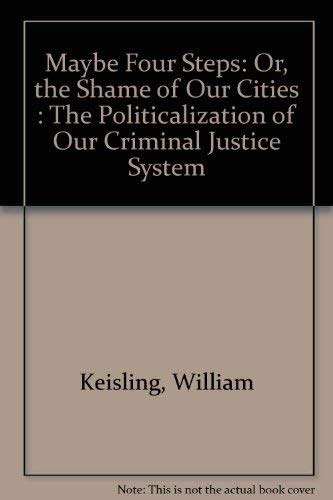 Maybe Four Steps: Or, the Shame of: William Keisling