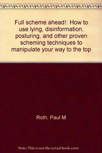 9780962030284: Full scheme ahead!: How to use lying, disinformation, posturing, and other proven scheming techniques to manipulate your way to the top