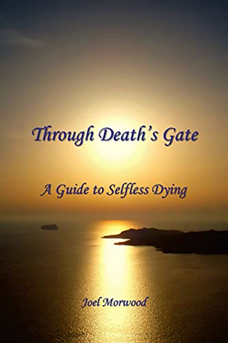 9780962038716: Through Death's Gate: A Guide to Selfless Dying
