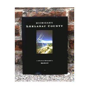 Michigan's Leelanau County : A Collection of: Ken Scott