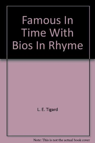 The Famous in Time with Bios in Rhyme : A Calendar of Birthdays with Anecdotal Bios: Tigard, L. E.