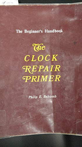 9780962045608: The Clock Repair Primer: The Beginners Handbook