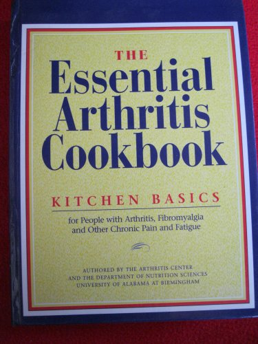 9780962047169: The Essential Arthritis Cookbook: Kitchen Basics for People With Arthritis, Fibromyalgia and Other Chronic Pain and Fatigue