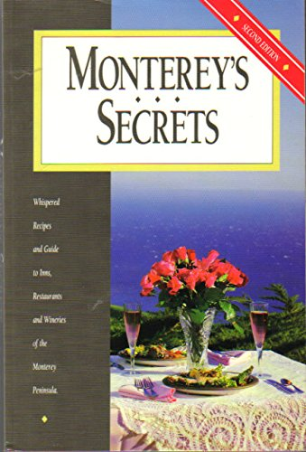 Monterey's Secrets: Whispered Recipes and Guide to Inns, Restaurants, and Wineries of the Montere...
