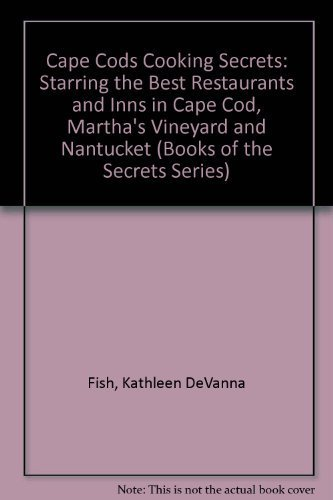 Cape Cod s Cooking Secrets: Starring the best restaurants and inns of Cape Cod, Martha s Vineyard...