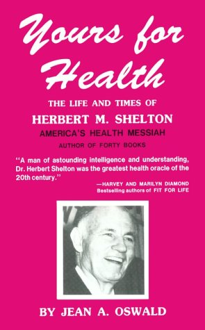 9780962049002: Yours for Health: The Life and Times of Herbert m Shelton