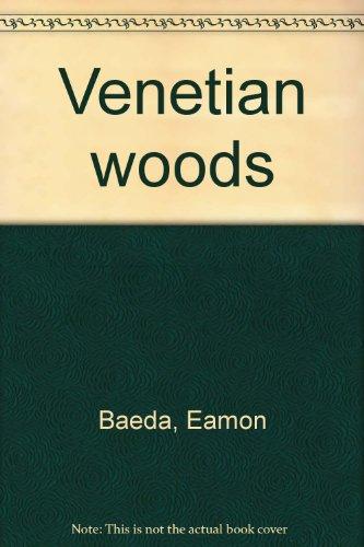 Venetian Woods.: BAEDA, Eamon.