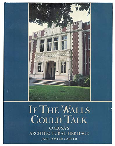 If the Walls Could Talk: Colusa's Architectural Heritage.: Jane F. Carter .