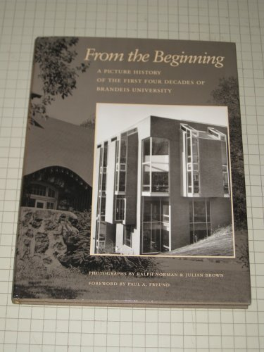 From the Beginning: A picture history of the first four decades of Brandeis University: Foreword By...