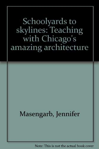 9780962056246: Schoolyards to skylines: Teaching with Chicago's amazing architecture