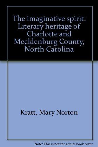 The imaginative spirit: Literary heritage of Charlotte and Mecklenburg County, North Carolina: ...