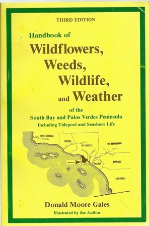 9780962062315: Handbook of wildflowers, weeds, wildlife, and weather of the South Bay and Palos Verdes Peninsula: Including tidepool and seashore life