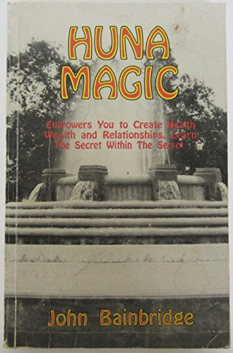 Huna Magic: Empowers You to Create Health Wealth and Relationships. Learn the Secret Within the ...