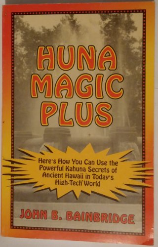 9780962065866: Huna Magic Plus: Adds a New Dimension to the Kahuna Secrets of Ancient Hawaii for Practical Use in Today's High Tech World