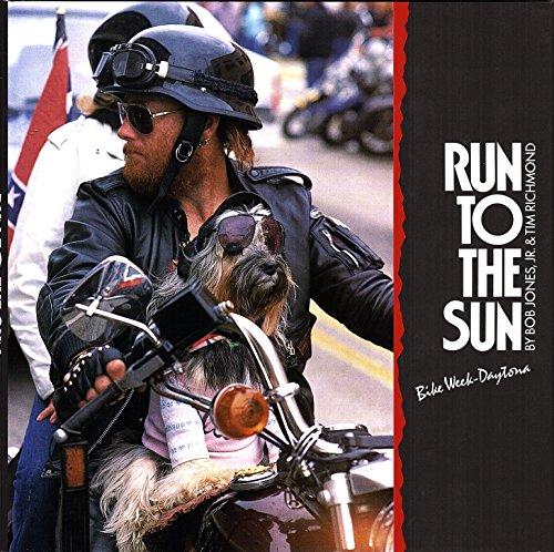 Run to the Sun: Daytona-Bike Week (9780962066306) by Tim Richmond; Bob Jones