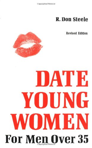 How to Date Young Women for Men: Steele, R Don