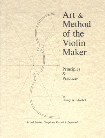 9780962067358: Art & Method of the Violin Maker: Principles and Practices (Book Four of the Strobel Series for Violin Makers)