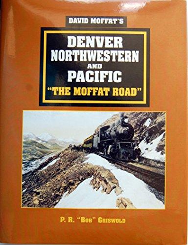 9780962070723: David Moffat's Denver, Northwestern and Pacific: The Moffat Road