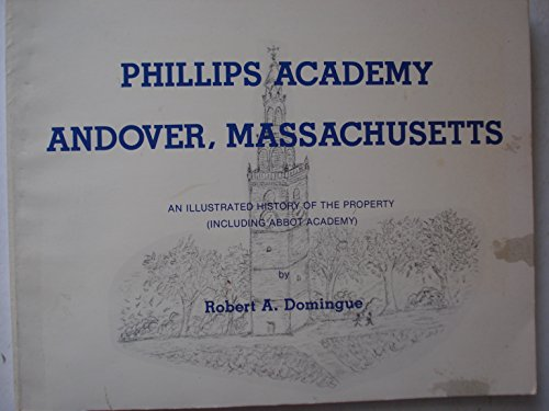 9780962072628: Phillips Academy, Andover Massachusetts: An illustrated history of the property, including Abbot Academy