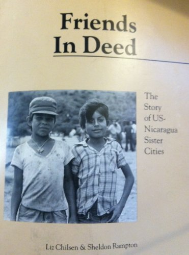 Friends in Deed: The Story of U.S.-Nicaragua: Chilsen, Liz, Rampton,