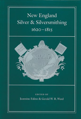 New England Silver and Silversmithing, 1620-1815 (Publications of The Colonial Society of Massach...