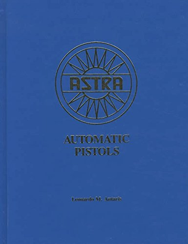 Astra Automatic Pistols (signed By the author): Antaris, Leonardo