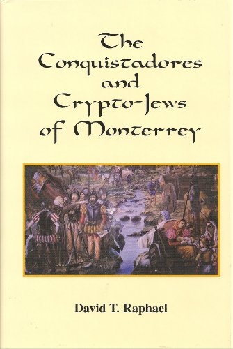 9780962077265: Conquistadores and Crypto-Jews of Monterrey by David T. Raphael