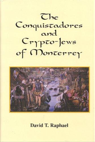 The Conquistadores and Crypto-Jews of Monterrey: Raphael, David T.