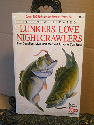 The New, Updated Lunkers Love Nightcrawlers: The Deadliest Live Bait Fishing Method That Anyone Can...