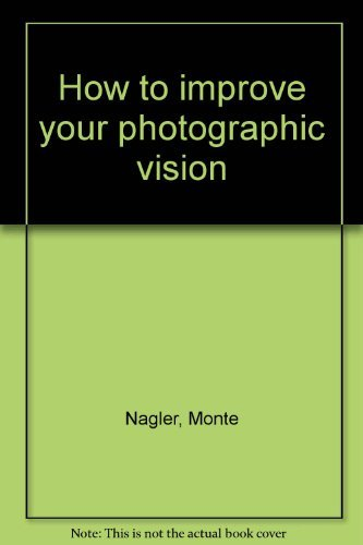 9780962082900: How to improve your photographic vision