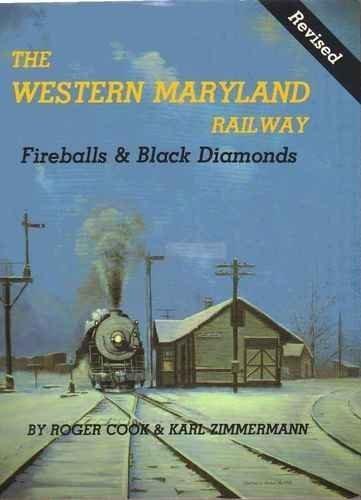 The Western Maryland Railway (Fireballs and Black Diamonds): Cook, Roger and Karl Zimmerman