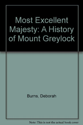 Most Excellent Majesty: A History of Mount Greylock: Deborah Burns