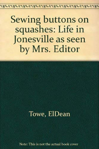 9780962097102: Sewing buttons on squashes: Life in Jonesville as seen by Mrs. Editor