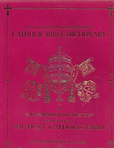 9780962099427: An illustrated and comprehensive Catholic Bible dictionary ; and, A comprehensive history of the books of the Holy Catholic Bible
