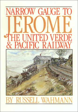 9780962100000: Narrow Gauge to Jerome : The United Verde and Pacific Railway