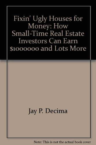 9780962102318: Fixin' ugly houses for money: How small-time real estate investors can earn $1,000,000 and lots more