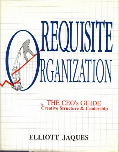 Requisite Organization: The CEO's Guide to Creative: Jaques, Elliott