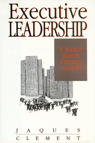 Executive Leadership: A Practical Guide to Managing: Stephen D. Clement,