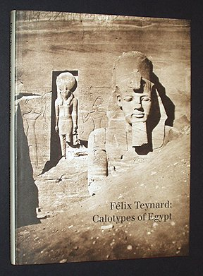 Felix Teynard: Calotypes of Egypt : A Catalogue Raisonne