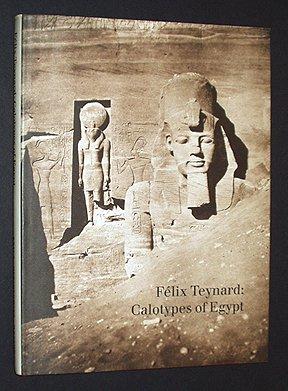 FELIX TEYNARD: CALOTYPES OF EGYPT. A Catalogue Raisonne.: Howe, Kathleen Stewart.